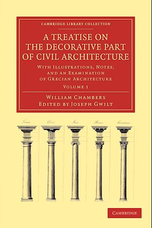 A Treatise on the Decorative Part of Civil Architecture: With Illustrations, Notes, and an Examination of Grecian Architecture