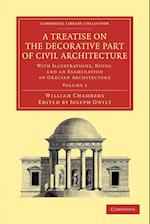 A Treatise on the Decorative Part of Civil Architecture af William Chambers