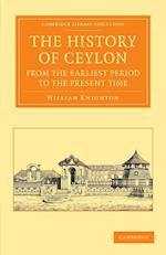 The History of Ceylon from the Earliest Period to the Present Time af William Knighton