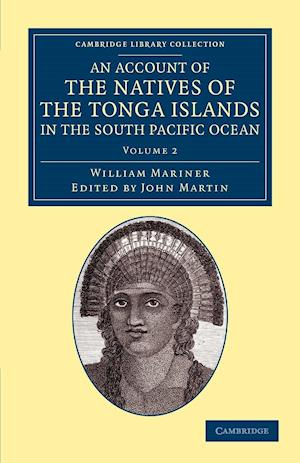 An Account of the Natives of the Tonga Islands, in the South Pacific Ocean - Volume 2
