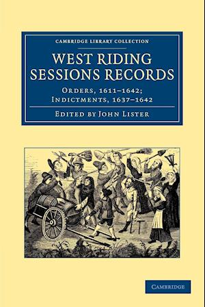 West Riding Sessions Records: Orders, 1611 1642; Indictments, 1637 1642