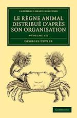 Le Regne Animal Distribue D'apres Son Organisation 4 Volume Set af Georges Cuvier