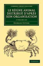 Le Regne Animal Distribue D'apres Son Organisation 4 Volume Set af Georges Cuvier