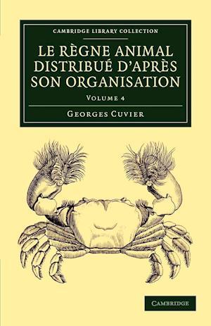 Le Regne Animal Distribue D'Apres Son Organisation: Pour Servir de Base ... L'Histoire Naturelle Des Animaux Et D'Introduction ... L'Anatomie Comparee