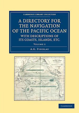 A Directory for the Navigation of the Pacific Ocean, with Descriptions of Its Coasts, Islands, Etc. - Volume 2
