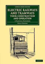 Electric Railways and Tramways, Their Construction and Operation: A Practical Handbook