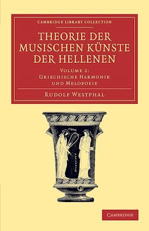 Bog, paperback Theorie der musischen Kunste der Hellenen: Volume 2, Griechische Harmonik und Melopoeie af Rudolf Westphal