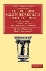 Theorie der musischen Kunste der Hellenen: Volume 3, Allgemeine Theorie der griechischen Metrik, Part 1 af Rudolf Westphal
