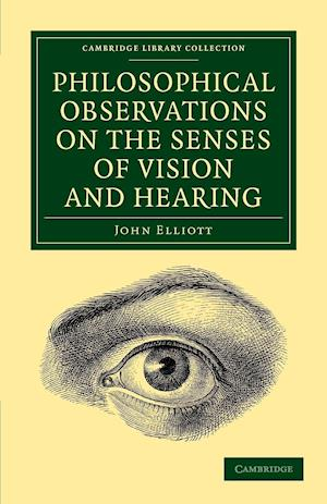 Philosophical Observations on the Senses of Vision and Hearing: To Which Are Added, a Treatise on Harmonic Sounds, and an Essay on Combustion and Anim
