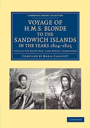 Voyage of HMS Blonde to the Sandwich Islands, in the Years 1824 1825: Captain the Right Hon. Lord Byron, Commander