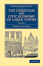 The Christian and Civic Economy of Large Towns af Thomas Chalmers