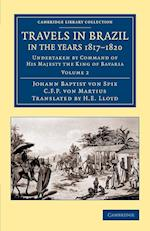 Travels in Brazil, in the Years 1817 1820: Undertaken by Command of His Majesty the King of Bavaria
