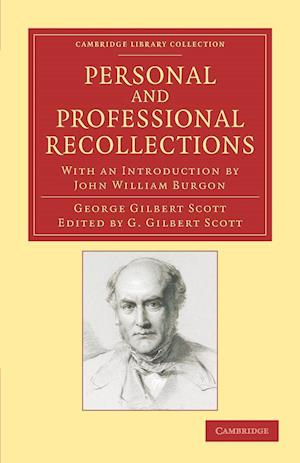 Personal and Professional Recollections: With an Introduction by John William Burgon