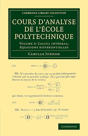 Cours d'analyse de l'ecole polytechnique: Volume 3, Calcul integral; equations differentielles