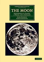 The Moon: Considered as a Planet, a World, and a Satellite