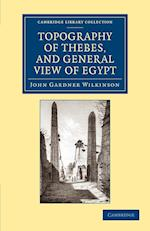 Topography of Thebes, and General View of Egypt af John Gardner Wilkinson
