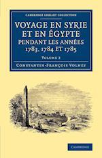 Voyage En Syrie Et En E Gypte Pendant Les Annees 1783, 1784 Et 1785: Volume 2 af Constantin Francois Volney