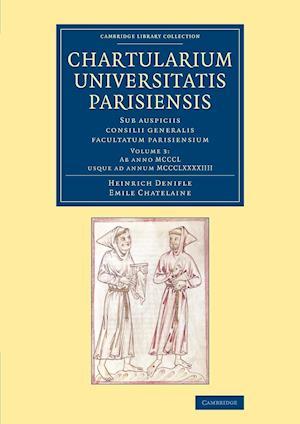Chartularium Universitatis Parisiensis: Volume 3, Ab anno MCCCL usque ad annum MCCCLXXXXIIII