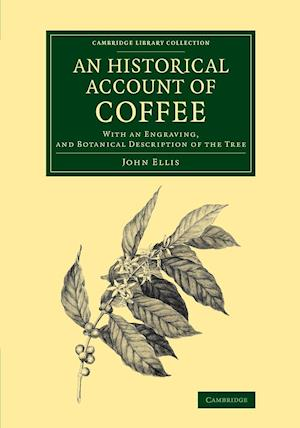 An Historical Account of Coffee: With an Engraving, and Botanical Description of the Tree
