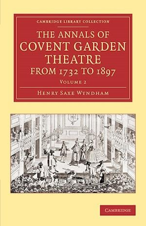 The Annals of Covent Garden Theatre from 1732 to 1897