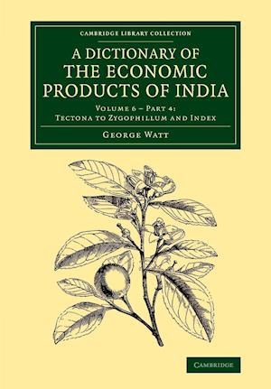 A Dictionary of the Economic Products of India: Volume 6, Tectona to Zygophillum and Index, Part 4