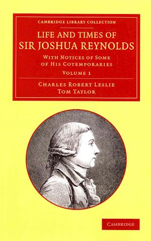 Life and Times of Sir Joshua Reynolds 2 Volume Set: With Notices of Some of His Cotemporaries