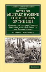 Notes on Military Hygiene for Officers of the Line: A Syllabus of Lectures Formerly Delivered at the U.S. Infantry and Cavalry School