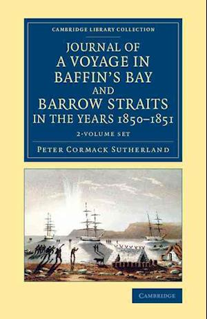 Journal of a Voyage in Baffin's Bay and Barrow Straits in the Years 1850 1851 2 Volume Set: Performed by H.M. Ships Lady Franklin and Sophia Under the