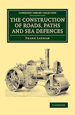 The Construction of Roads, Paths and Sea Defences (Cambridge Library Collection - Technology)