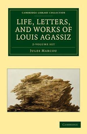 Life, Letters, and Works of Louis Agassiz 2 Volume Set 2 Volume Set