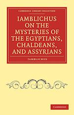 Iamblichus on the Mysteries of the Egyptians, Chaldeans, and Assyrians af Iamblichus, Thomas Taylor
