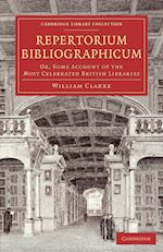 Repertorium Bibliographicum: Or, Some Account of the Most Celebrated British Libraries