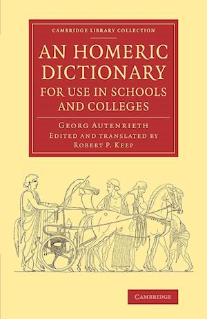 An Homeric Dictionary for Use in Schools and Colleges: From the German of Dr Georg Autenrieth
