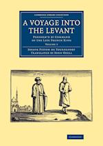 A Voyage Into the Levant: Perform'd by Command of the Late French King af Joseph Pitton De Tournefort
