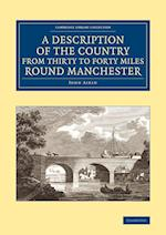 A Description of the Country from Thirty to Forty Miles Round Manchester af John Aikin