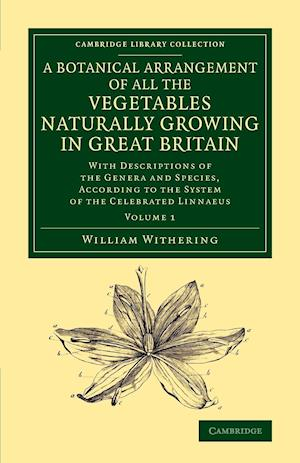 A Botanical Arrangement of All the Vegetables Naturally Growing in Great Britain - Volume 1