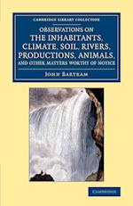 Observations on the Inhabitants, Climate, Soil, Rivers, Productions, Animals, and Other Matters Worthy of Notice af John Bartram