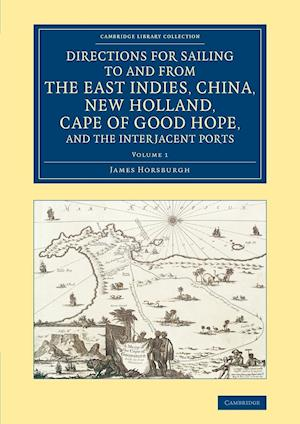 Directions for Sailing to and from the East Indies, China, New Holland, Cape of Good Hope, and the Interjacent Ports - Volume 1