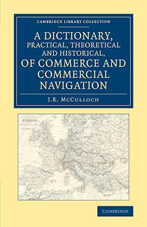 A Dictionary, Practical, Theoretical and Historical, of Commerce and Commercial Navigation