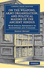 On the Weapons, Army Organisation, and Political Maxims of the Ancient Hindus