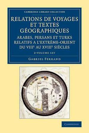 Relations de voyages et textes geographiques arabes, persans et turks relatifs a l'Extreme-Orient du VIIIe au XVIIIe siecles 2 Volume Set