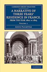 A Narrative of Three Years' Residence in France, Principally in the Southern Departments, from the Year 1802 to 1805 af Anne Plumptre