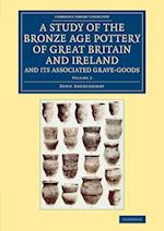 A Study of the Bronze Age Pottery of Great Britain and Ireland and its Associated Grave-Goods af John Abercromby