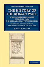 The History of the Roman Wall, Which Crosses the Island of Britain from the German Ocean to the Irish Sea af William Hutton