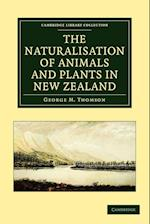The Naturalisation of Animals and Plants in New Zealand (Cambridge Library Collection - Life Sciences)