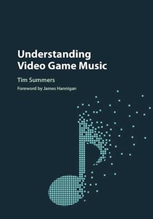 Understanding Video Game Music af Tim Summers