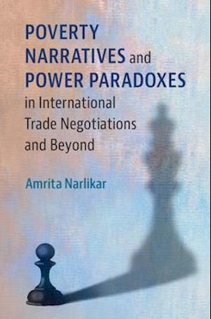 Poverty Narratives and Power Paradoxes in International Trade Negotiations and Beyond