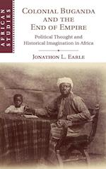 Colonial Buganda and the End of Empire (AFRICAN STUDIES, nr. 138)