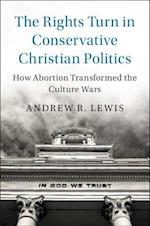 The Rights Turn in Conservative Christian Politics (Cambridge Studies in Social Theory, Religion, and Politics)