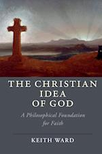 The Christian Idea of God (Cambridge Studies in Religion Philosophy and Society)